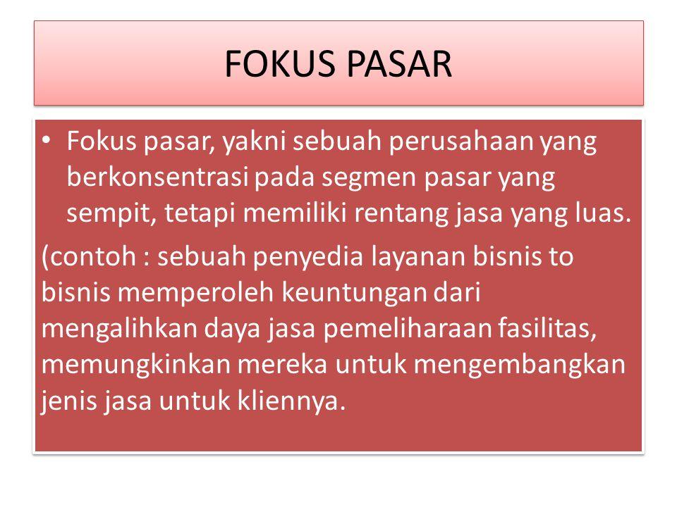 FOKUS PASAR Fokus pasar, yakni sebuah perusahaan yang berkonsentrasi pada segmen pasar yang sempit, tetapi memiliki rentang jasa yang luas.
