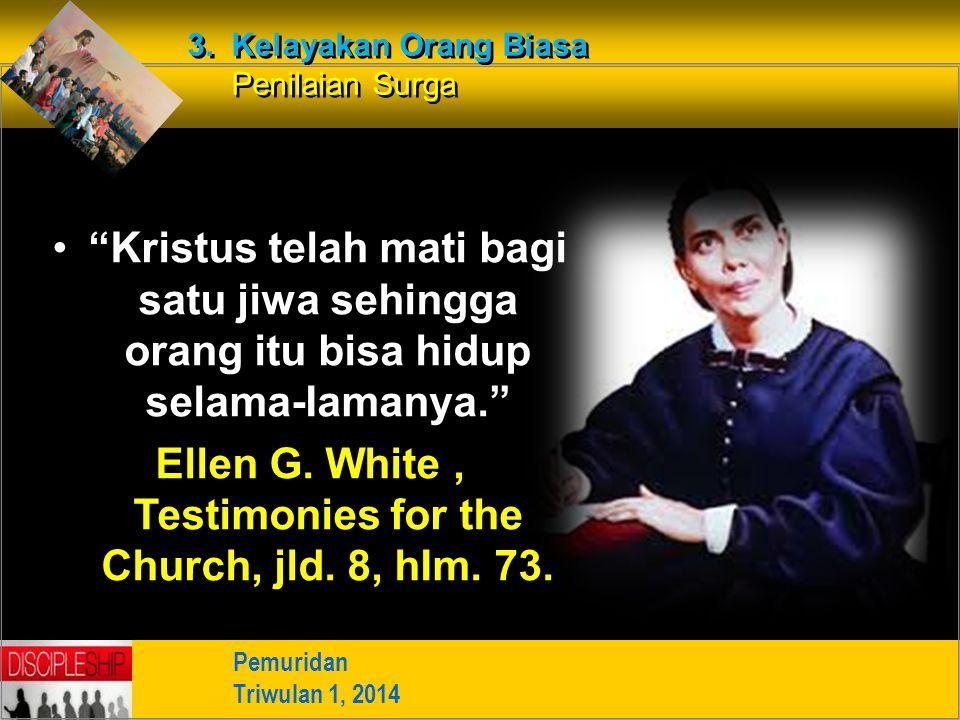 Ellen G. White , Testimonies for the Church, jld. 8, hIm. 73.
