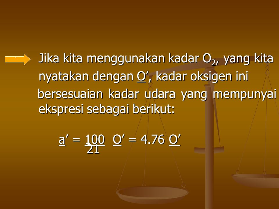 Jika kita menggunakan kadar O2, yang kita