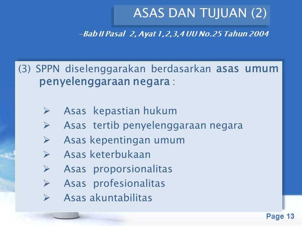 ASAS DAN TUJUAN (2) -Bab II Pasal 2, Ayat 1,2,3,4 UU No.25 Tahun 2004. (3) SPPN diselenggarakan berdasarkan asas umum penyelenggaraan negara :