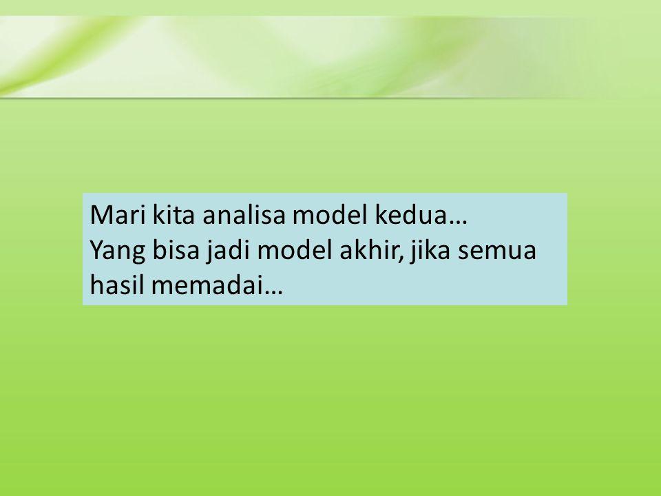 Mari kita analisa model kedua…