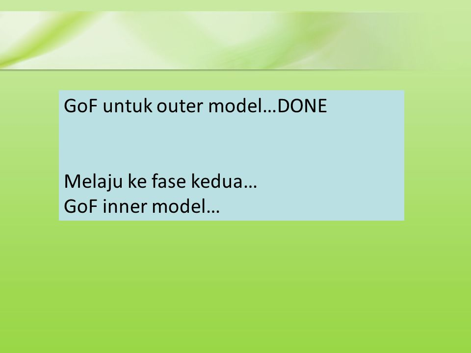 GoF untuk outer model…DONE