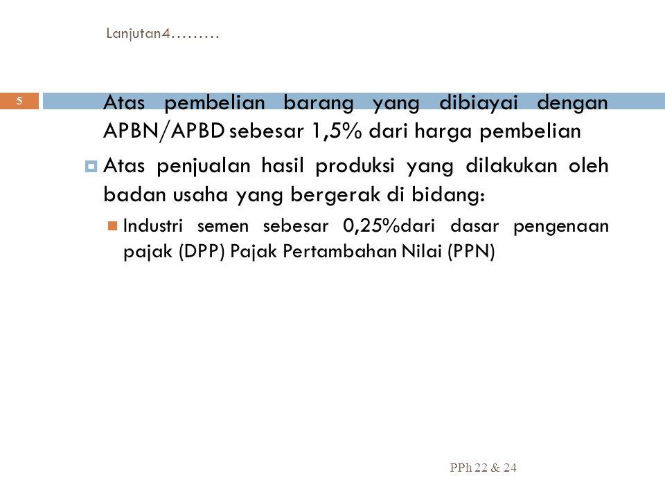 Lanjutan4……… Atas pembelian barang yang dibiayai dengan APBN/APBD sebesar 1,5% dari harga pembelian.