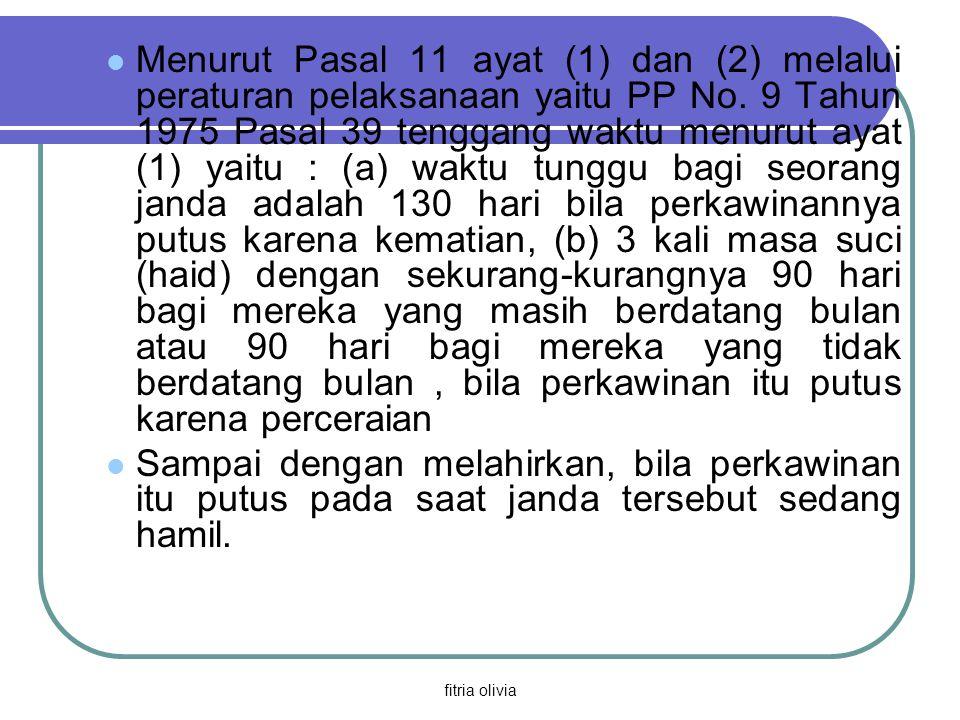 Menurut Pasal 11 ayat (1) dan (2) melalui peraturan pelaksanaan yaitu PP No. 9 Tahun 1975 Pasal 39 tenggang waktu menurut ayat (1) yaitu : (a) waktu tunggu bagi seorang janda adalah 130 hari bila perkawinannya putus karena kematian, (b) 3 kali masa suci (haid) dengan sekurang-kurangnya 90 hari bagi mereka yang masih berdatang bulan atau 90 hari bagi mereka yang tidak berdatang bulan , bila perkawinan itu putus karena perceraian
