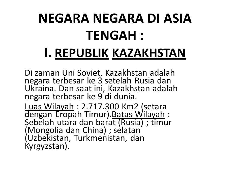 NEGARA NEGARA DI ASIA TENGAH : I. REPUBLIK KAZAKHSTAN