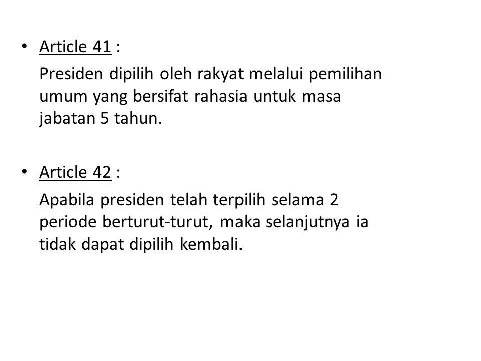 Article 41 : Presiden dipilih oleh rakyat melalui pemilihan umum yang bersifat rahasia untuk masa jabatan 5 tahun.