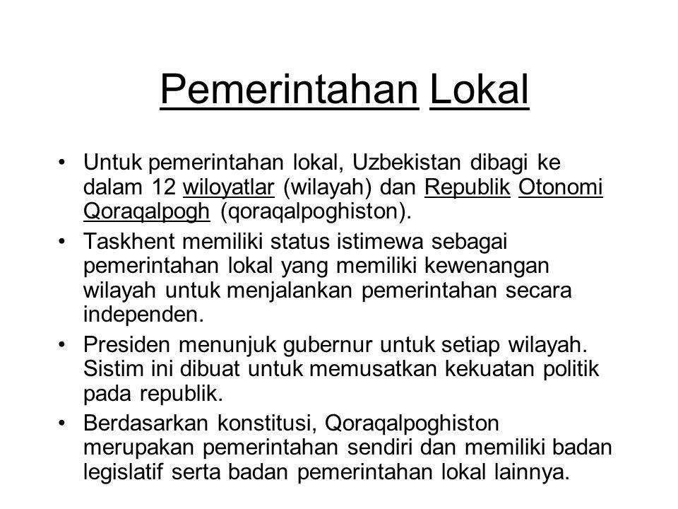 Pemerintahan Lokal Untuk pemerintahan lokal, Uzbekistan dibagi ke dalam 12 wiloyatlar (wilayah) dan Republik Otonomi Qoraqalpogh (qoraqalpoghiston).