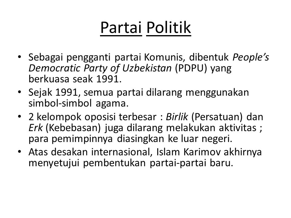 Partai Politik Sebagai pengganti partai Komunis, dibentuk People's Democratic Party of Uzbekistan (PDPU) yang berkuasa seak 1991.