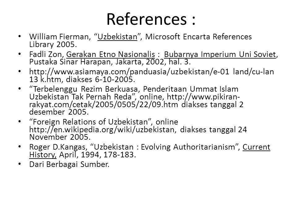References : William Fierman, Uzbekistan , Microsoft Encarta References Library 2005.