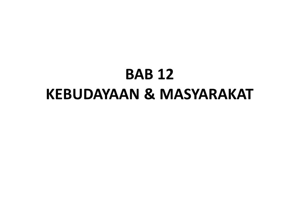 BAB 12 KEBUDAYAAN & MASYARAKAT