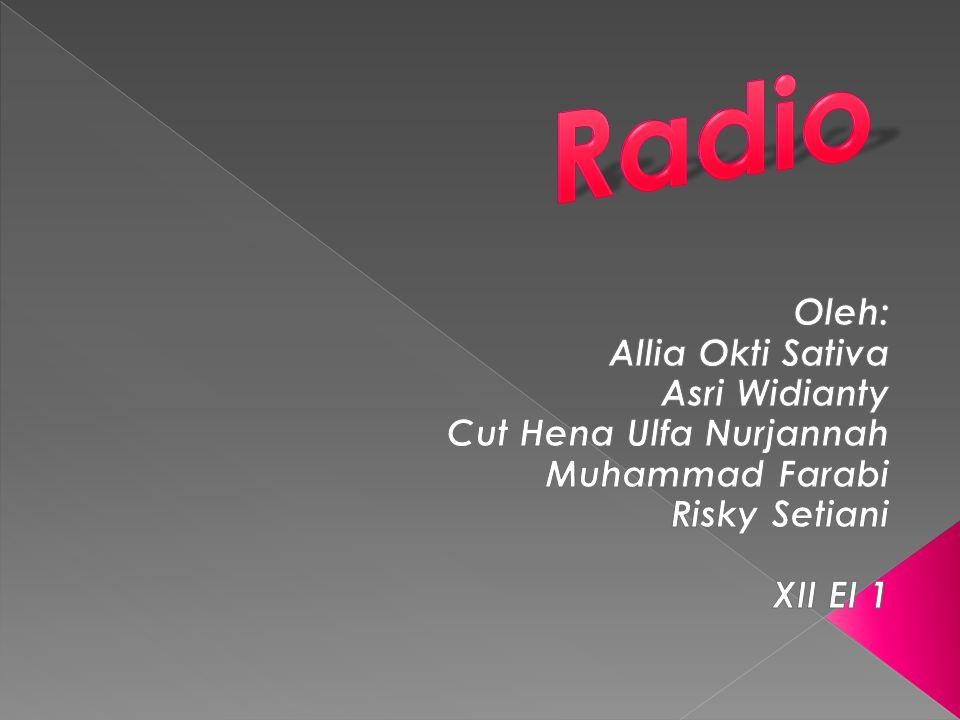Radio Oleh: Allia Okti Sativa Asri Widianty Cut Hena Ulfa Nurjannah