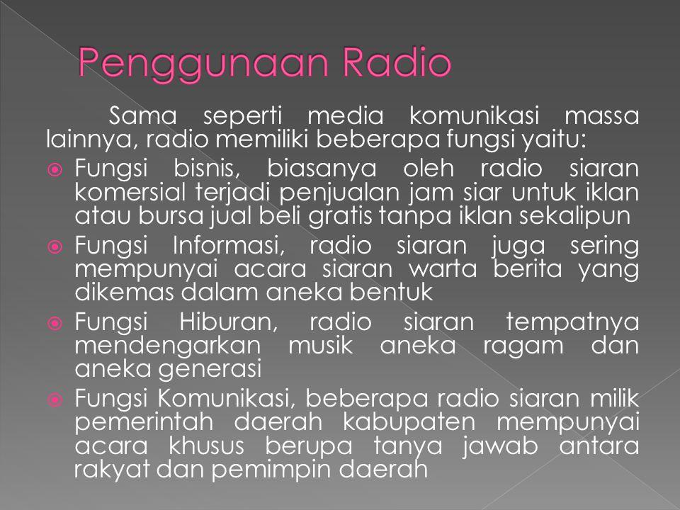 Penggunaan Radio Sama seperti media komunikasi massa lainnya, radio memiliki beberapa fungsi yaitu: