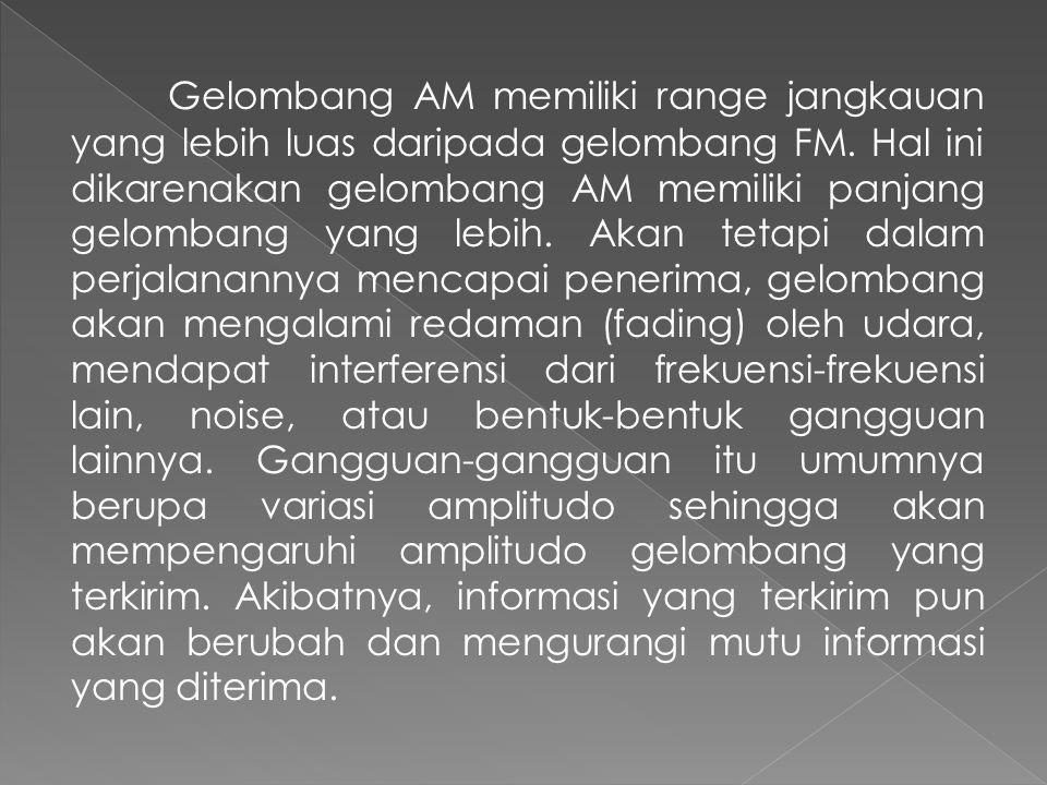 Gelombang AM memiliki range jangkauan yang lebih luas daripada gelombang FM.