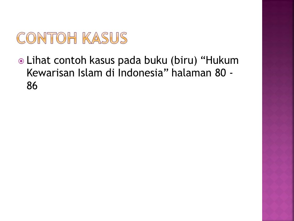 Contoh kasus Lihat contoh kasus pada buku (biru) Hukum Kewarisan Islam di Indonesia halaman 80 - 86.