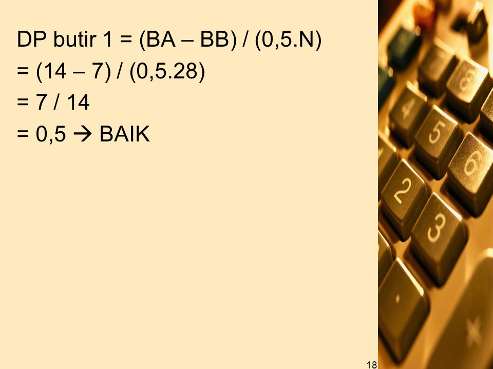 DP butir 1 = (BA – BB) / (0,5. N) = (14 – 7) / (0,5