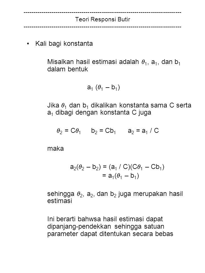 Misalkan hasil estimasi adalah 1, a1, dan b1 dalam bentuk