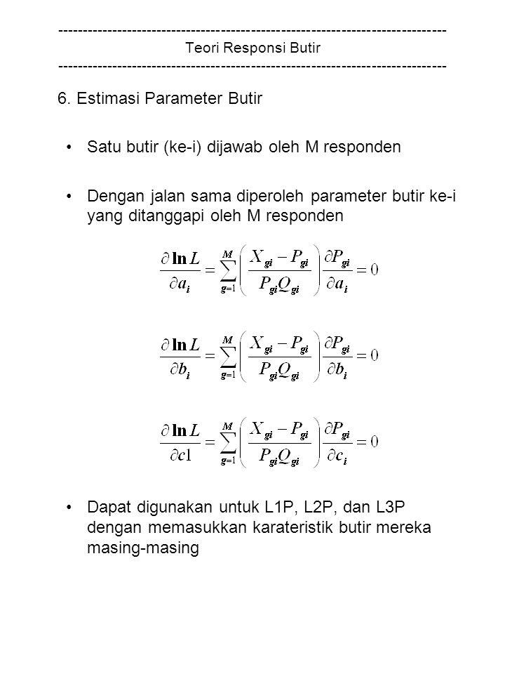 6. Estimasi Parameter Butir Satu butir (ke-i) dijawab oleh M responden