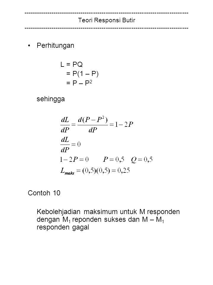 Perhitungan L = PQ = P(1 – P) = P – P2 sehingga Contoh 10