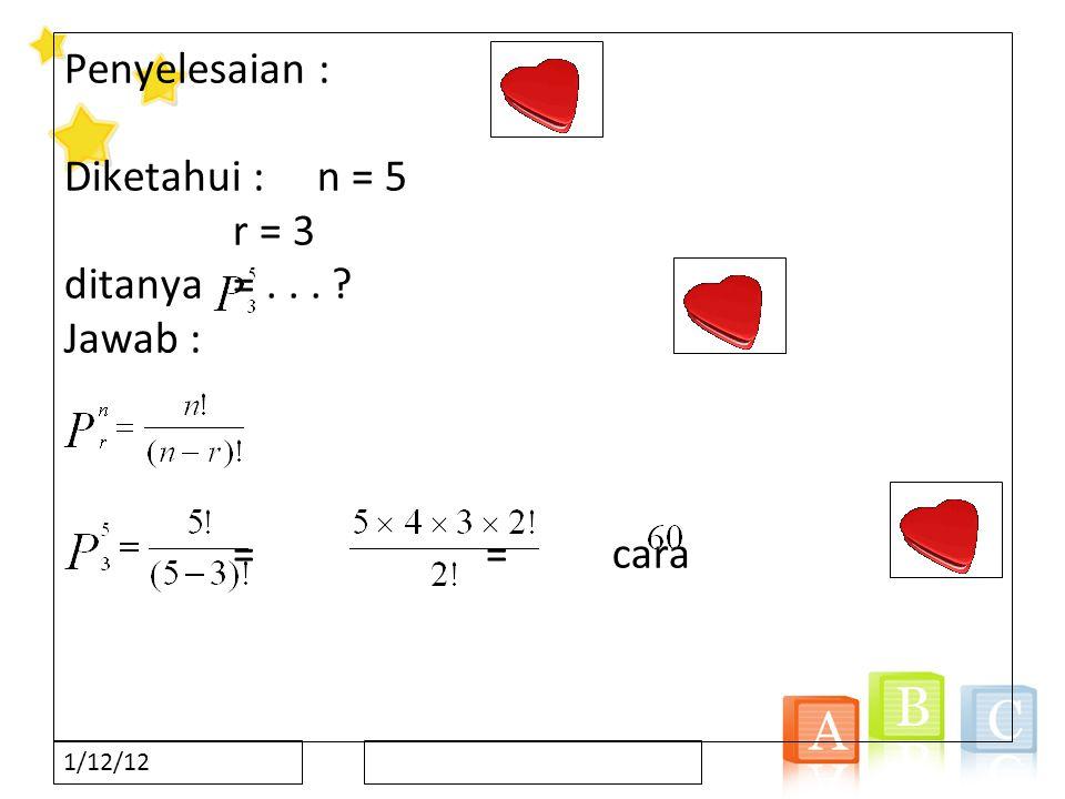 Penyelesaian : Diketahui : n = 5 r = 3 ditanya = . . . Jawab : = = cara