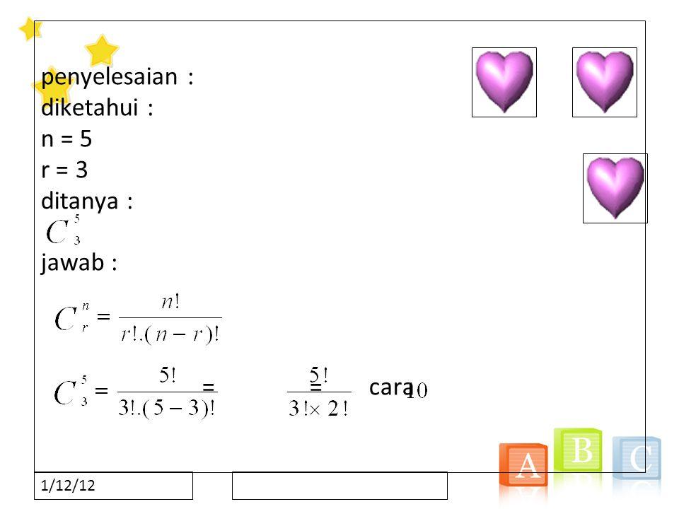 penyelesaian : diketahui : n = 5 r = 3 ditanya : jawab : = = cara