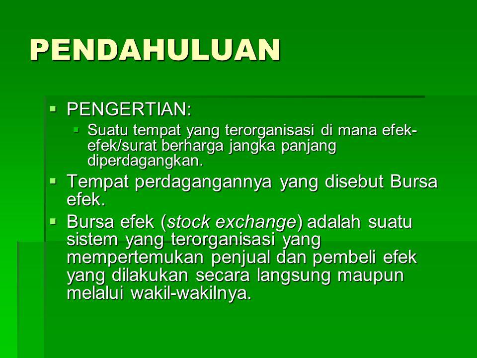 PENDAHULUAN PENGERTIAN: Tempat perdagangannya yang disebut Bursa efek.