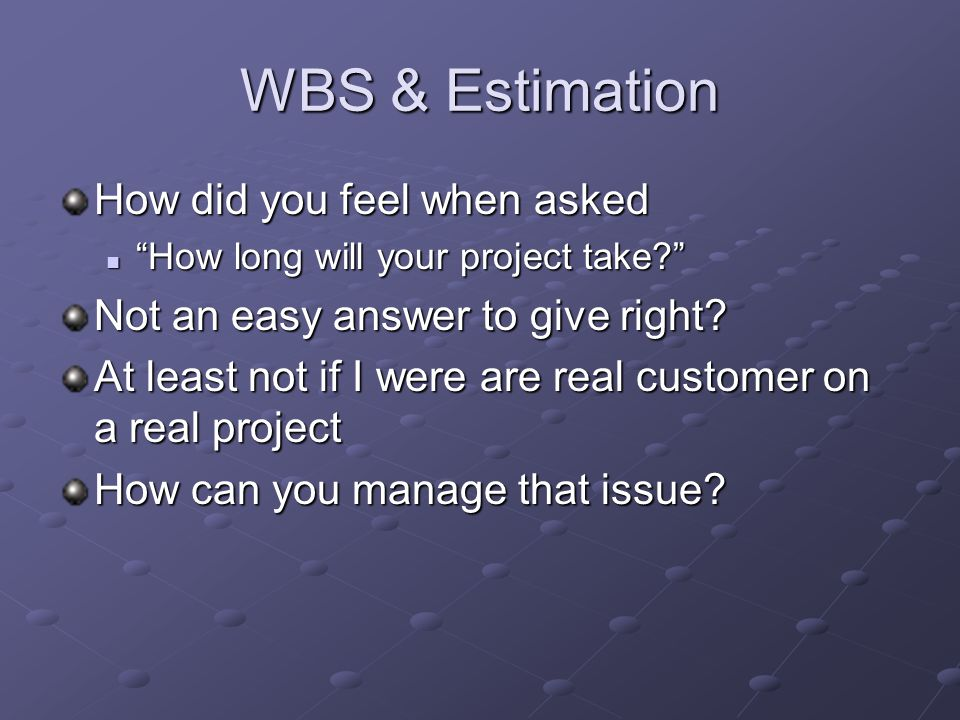 WBS & Estimation How did you feel when asked
