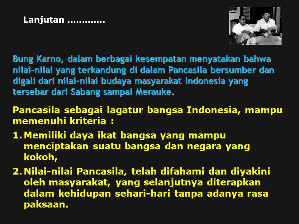 Pancasila sebagai lagatur bangsa Indonesia, mampu memenuhi kriteria :