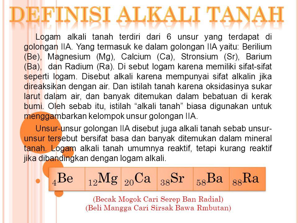Definisi alkali tanah 4Be 12Mg 20Ca 38Sr 58Ba 88Ra