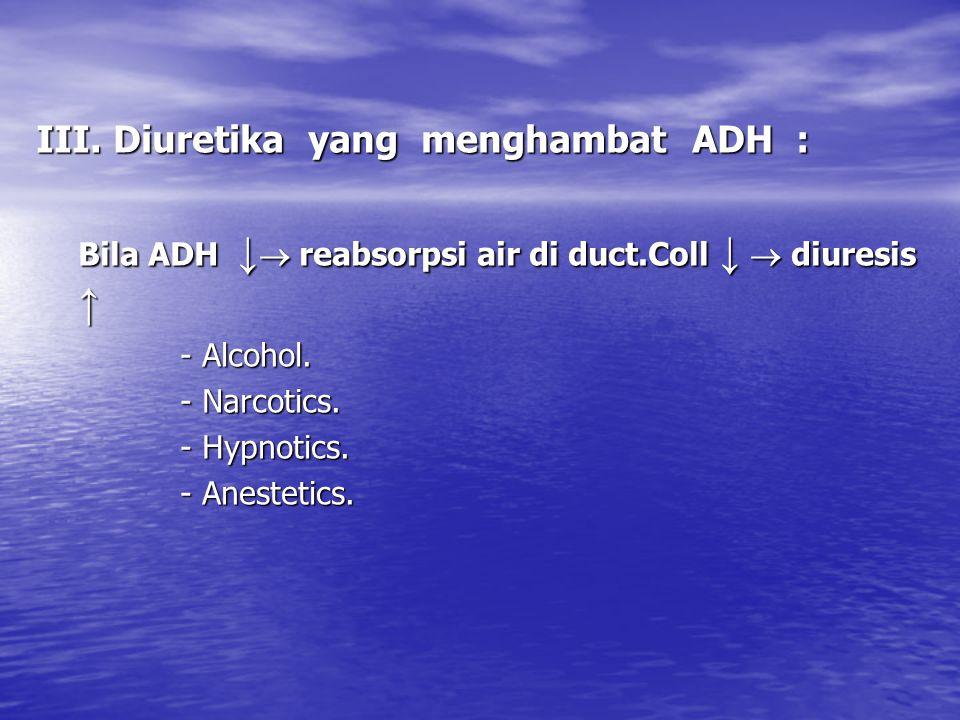 III. Diuretika yang menghambat ADH :