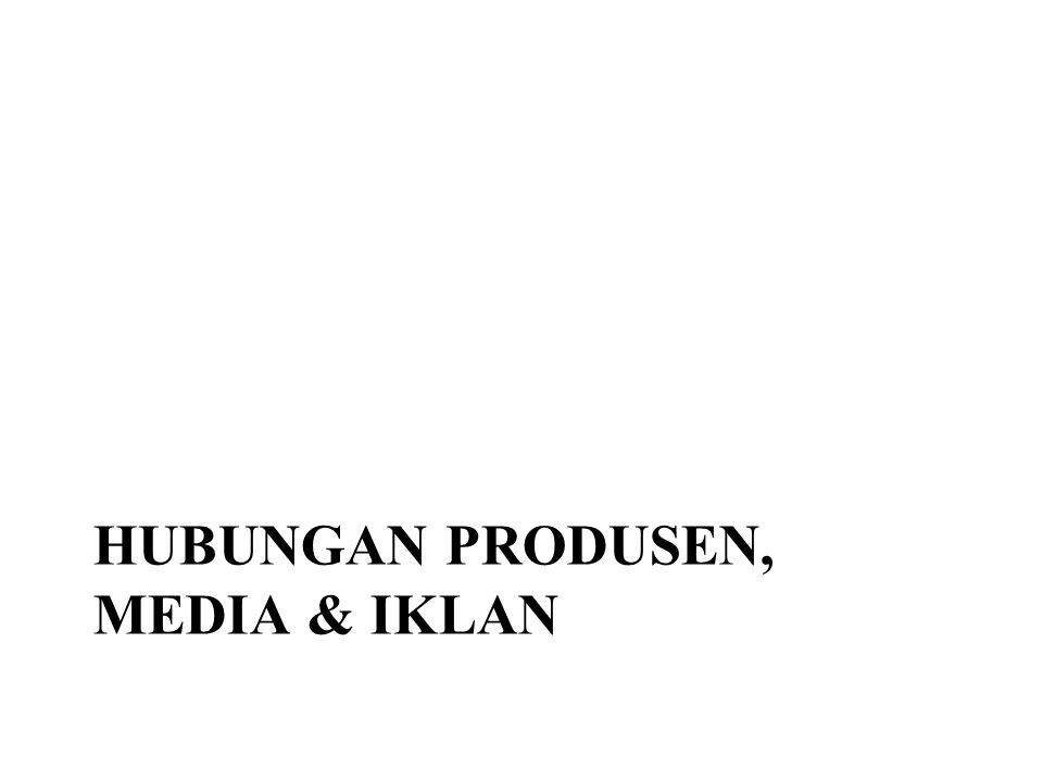 Hubungan produsen, media & iklan