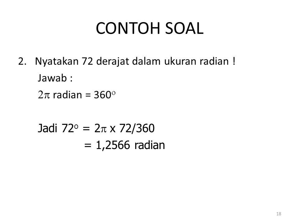CONTOH SOAL 2. Nyatakan 72 derajat dalam ukuran radian ! Jawab :