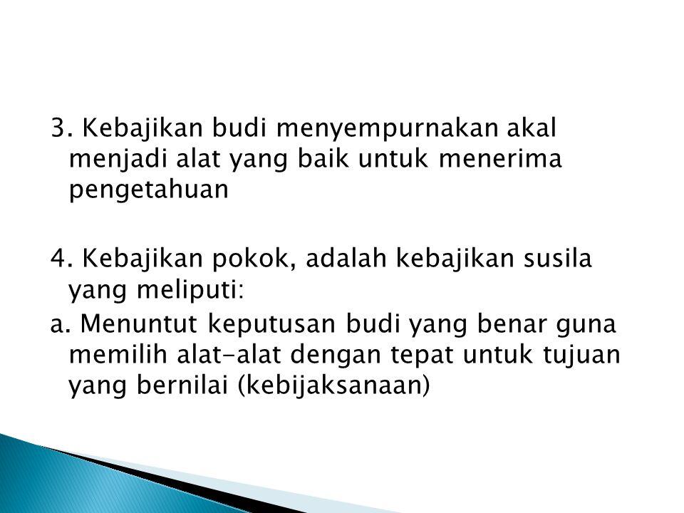 3. Kebajikan budi menyempurnakan akal menjadi alat yang baik untuk menerima pengetahuan 4.