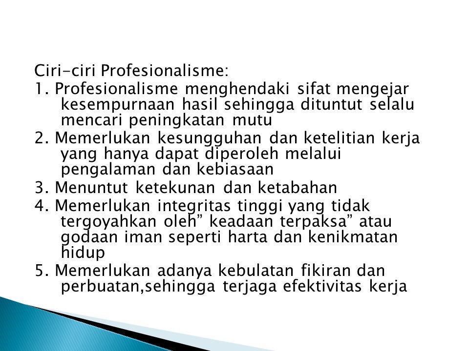 Ciri-ciri Profesionalisme: 1