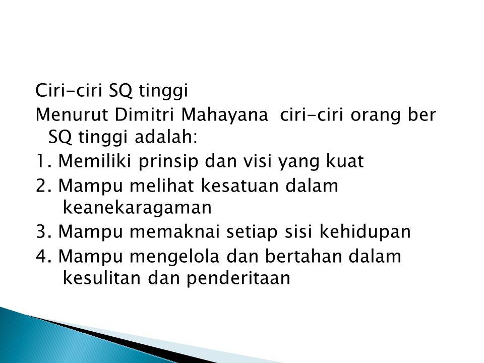 Ciri-ciri SQ tinggi Menurut Dimitri Mahayana ciri-ciri orang ber SQ tinggi adalah: 1.