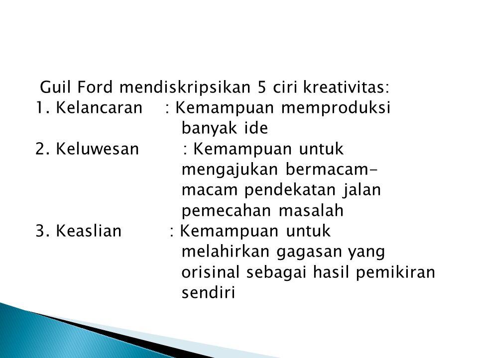 Guil Ford mendiskripsikan 5 ciri kreativitas: 1
