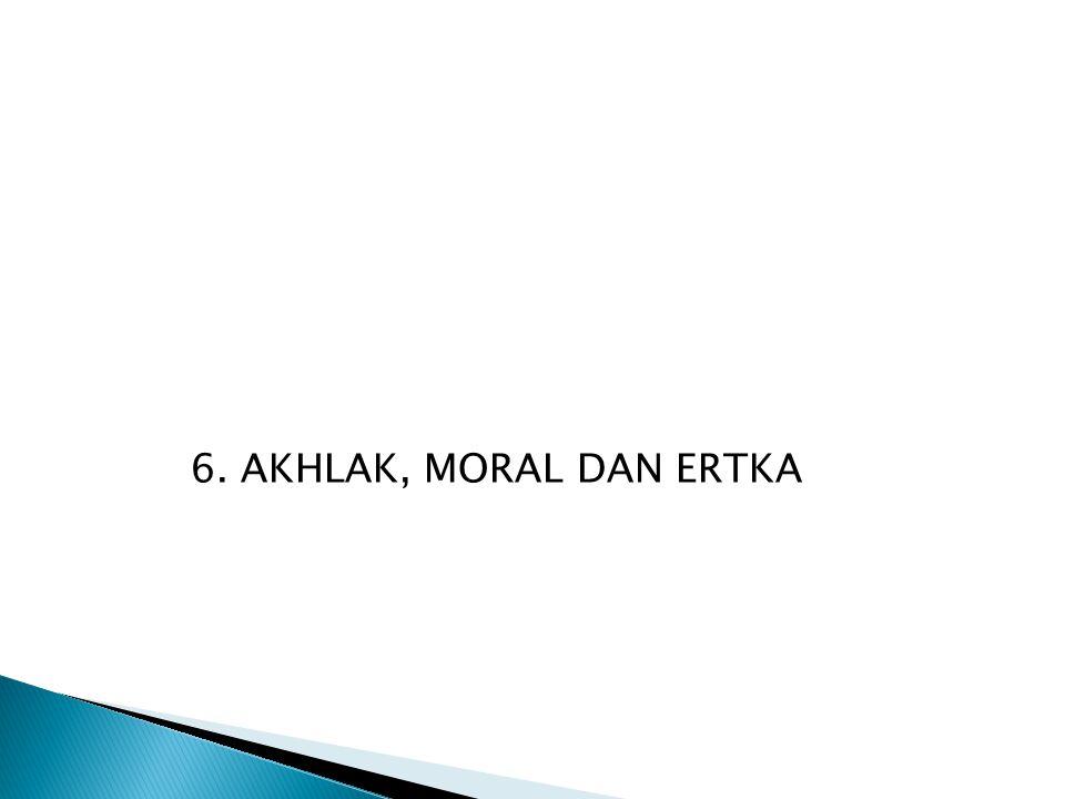 6. AKHLAK, MORAL DAN ERTKA