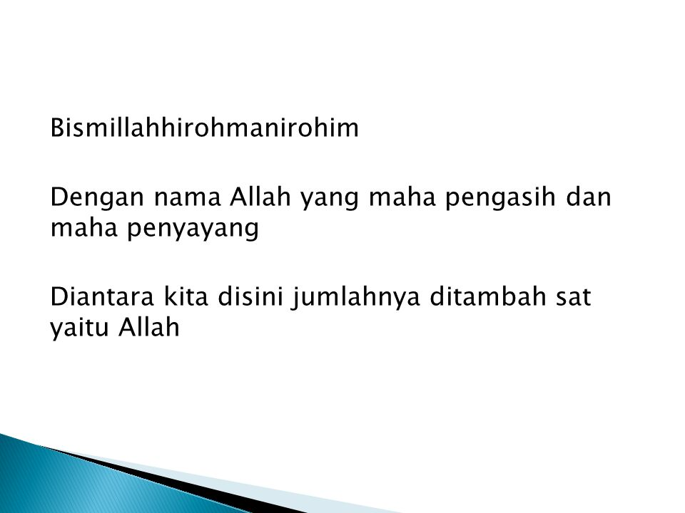 Bismillahhirohmanirohim Dengan nama Allah yang maha pengasih dan maha penyayang Diantara kita disini jumlahnya ditambah sat yaitu Allah