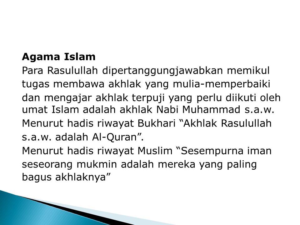 Agama Islam Para Rasulullah dipertanggungjawabkan memikul tugas membawa akhlak yang mulia-memperbaiki dan mengajar akhlak terpuji yang perlu diikuti oleh umat Islam adalah akhlak Nabi Muhammad s.a.w.