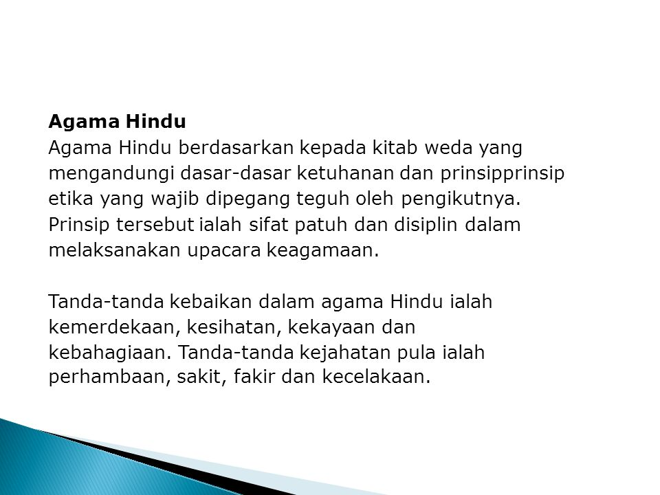 Agama Hindu Agama Hindu berdasarkan kepada kitab weda yang mengandungi dasar-dasar ketuhanan dan prinsipprinsip etika yang wajib dipegang teguh oleh pengikutnya.