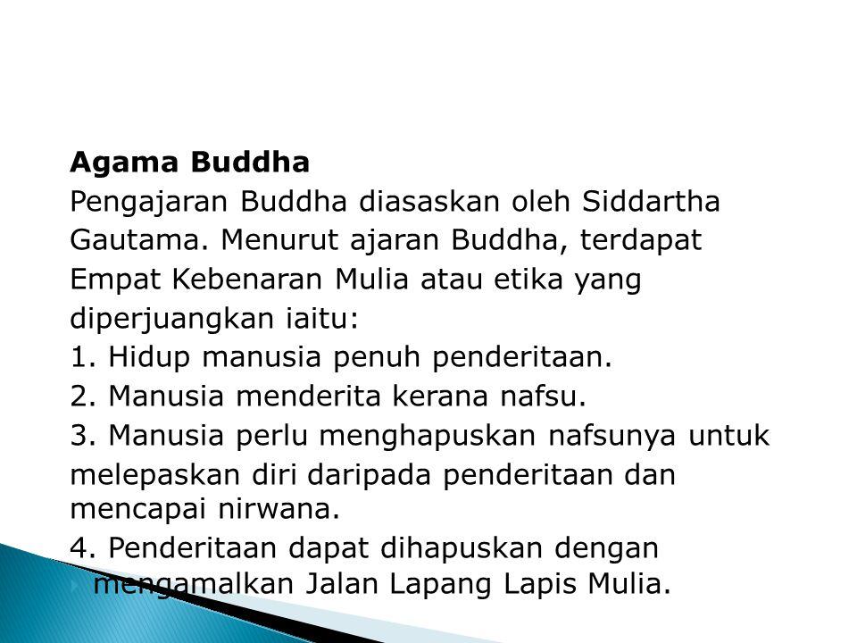 Agama Buddha Pengajaran Buddha diasaskan oleh Siddartha. Gautama. Menurut ajaran Buddha, terdapat.