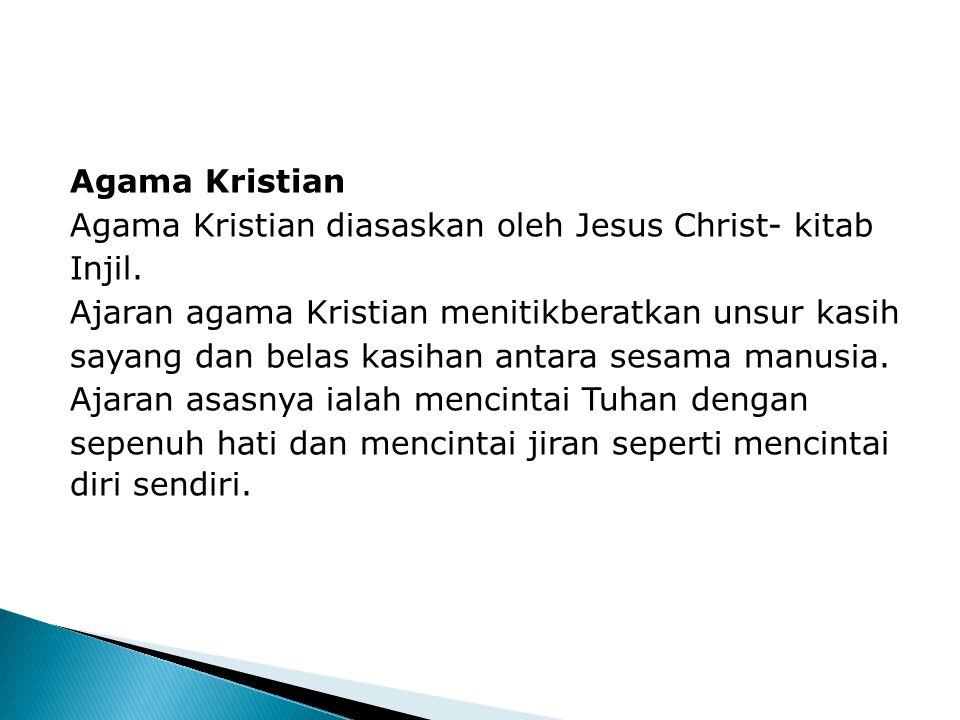 Agama Kristian Agama Kristian diasaskan oleh Jesus Christ- kitab Injil