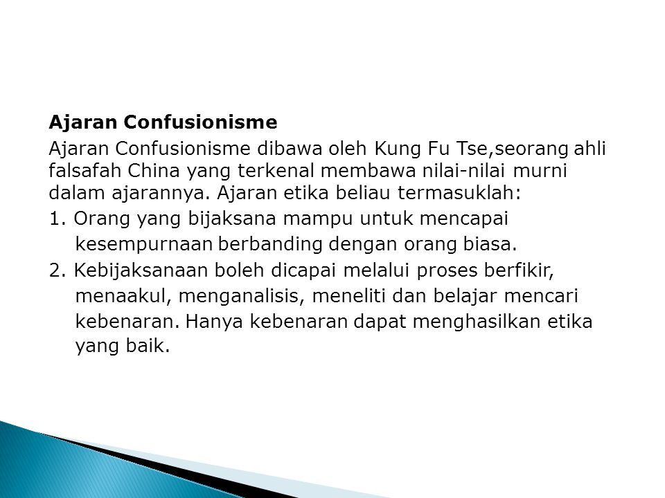 Ajaran Confusionisme Ajaran Confusionisme dibawa oleh Kung Fu Tse,seorang ahli falsafah China yang terkenal membawa nilai-nilai murni dalam ajarannya.