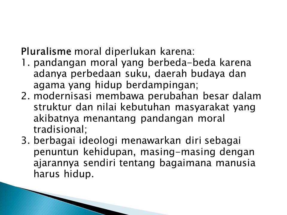 Pluralisme moral diperlukan karena: 1
