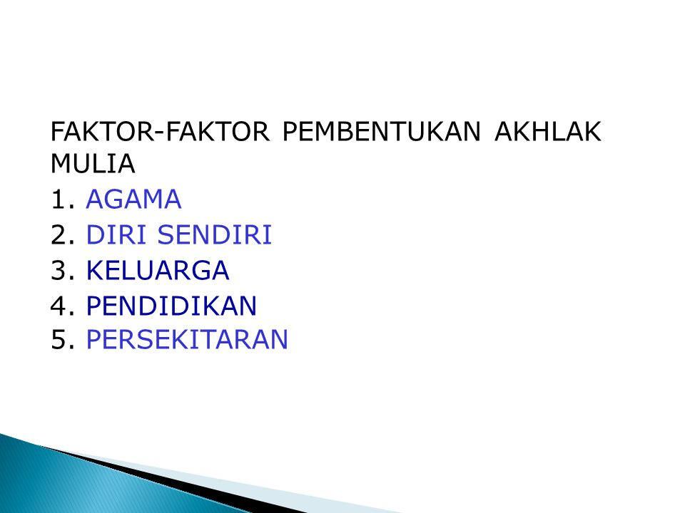 FAKTOR-FAKTOR PEMBENTUKAN AKHLAK MULIA 1. AGAMA 2. DIRI SENDIRI 3