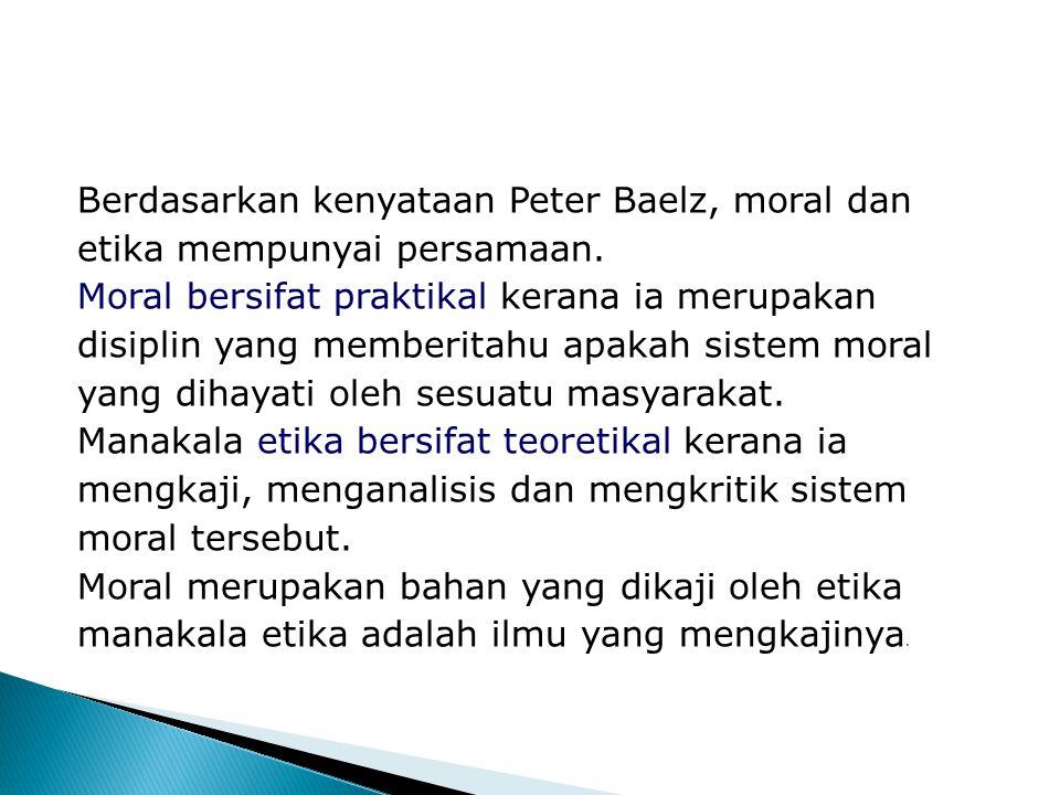 Berdasarkan kenyataan Peter Baelz, moral dan etika mempunyai persamaan