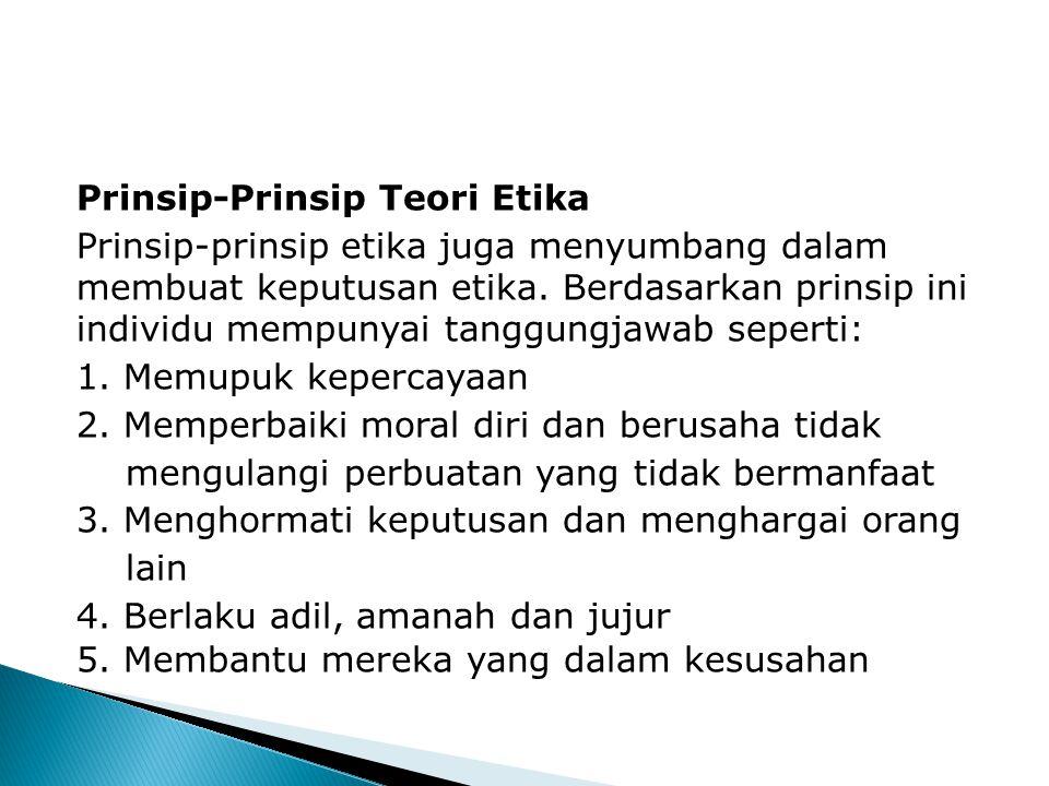 Prinsip-Prinsip Teori Etika Prinsip-prinsip etika juga menyumbang dalam membuat keputusan etika.