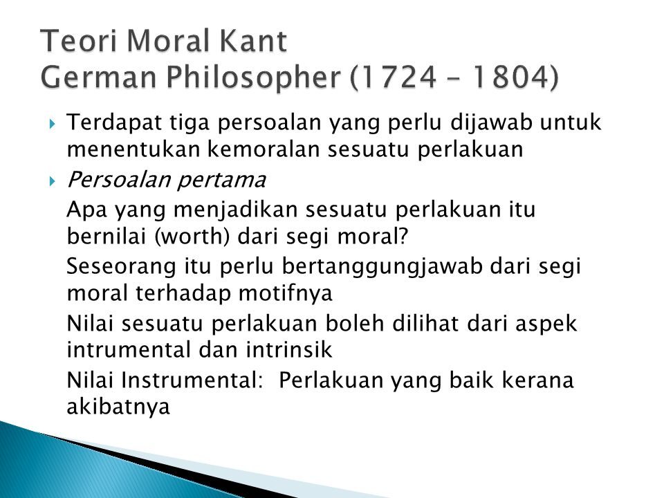 Teori Moral Kant German Philosopher (1724 – 1804)