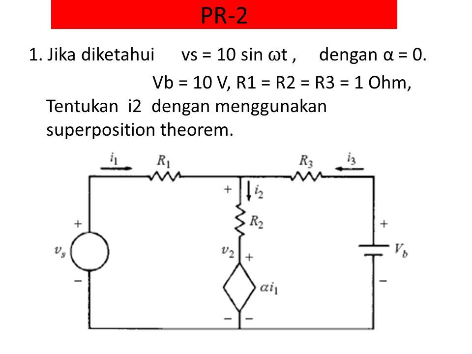 PR-2 1. Jika diketahui vs = 10 sin ωt , dengan α = 0.