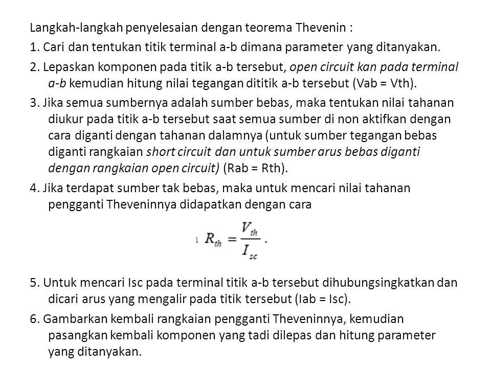 Langkah-langkah penyelesaian dengan teorema Thevenin : 1