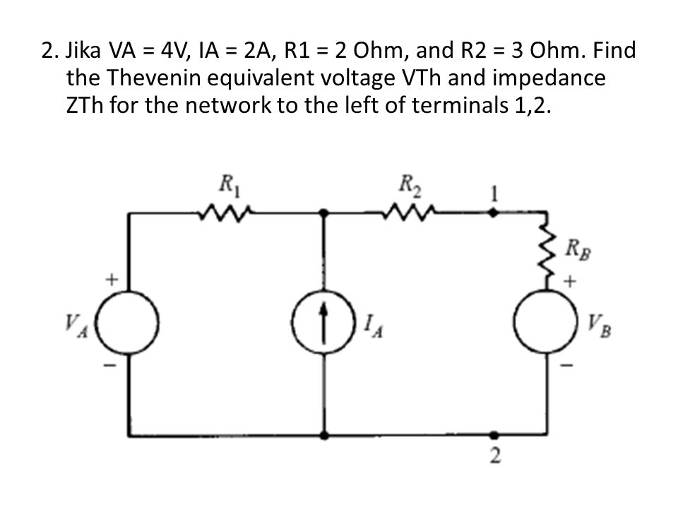 2. Jika VA = 4V, IA = 2A, R1 = 2 Ohm, and R2 = 3 Ohm